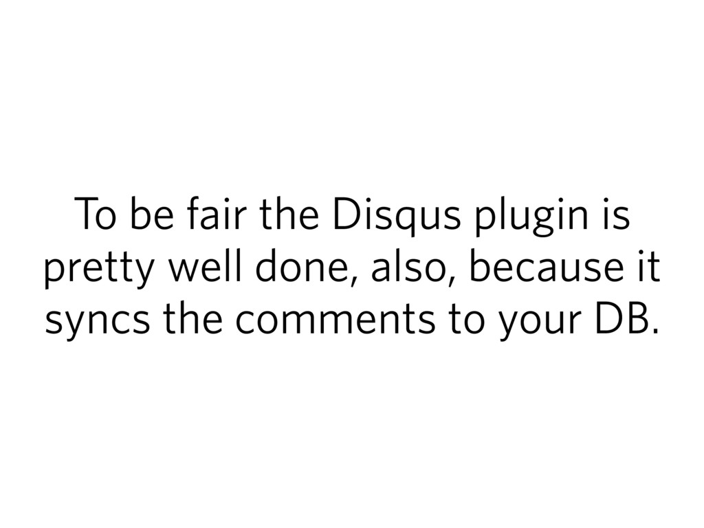 To be fair the Disqus plugin is pretty well don...