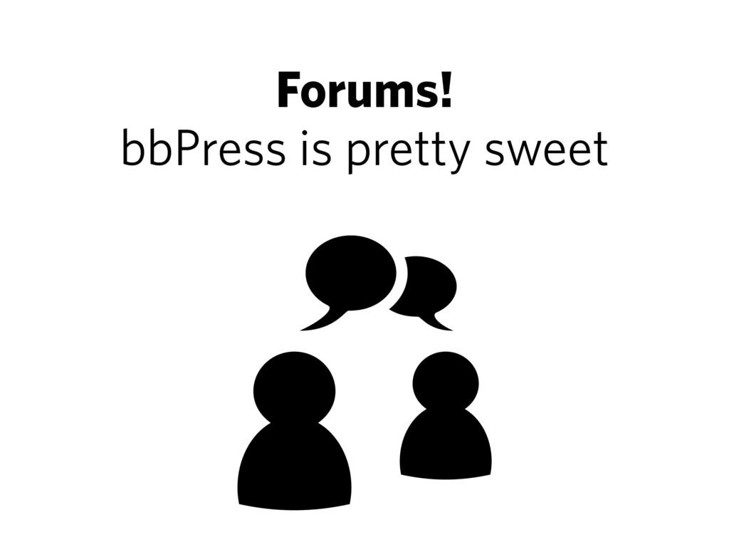 Forums! bbPress is pretty sweet