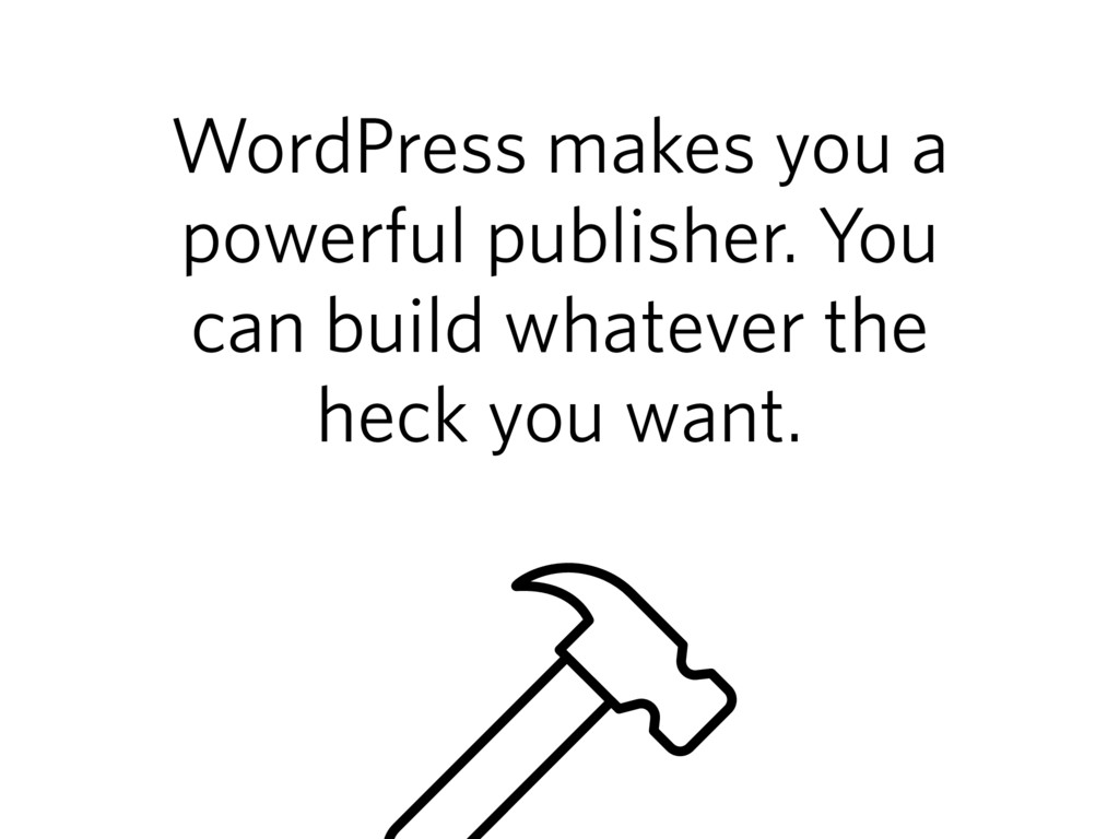 WordPress makes you a powerful publisher. You c...