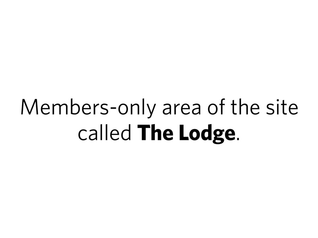 Members-only area of the site called The Lodge.