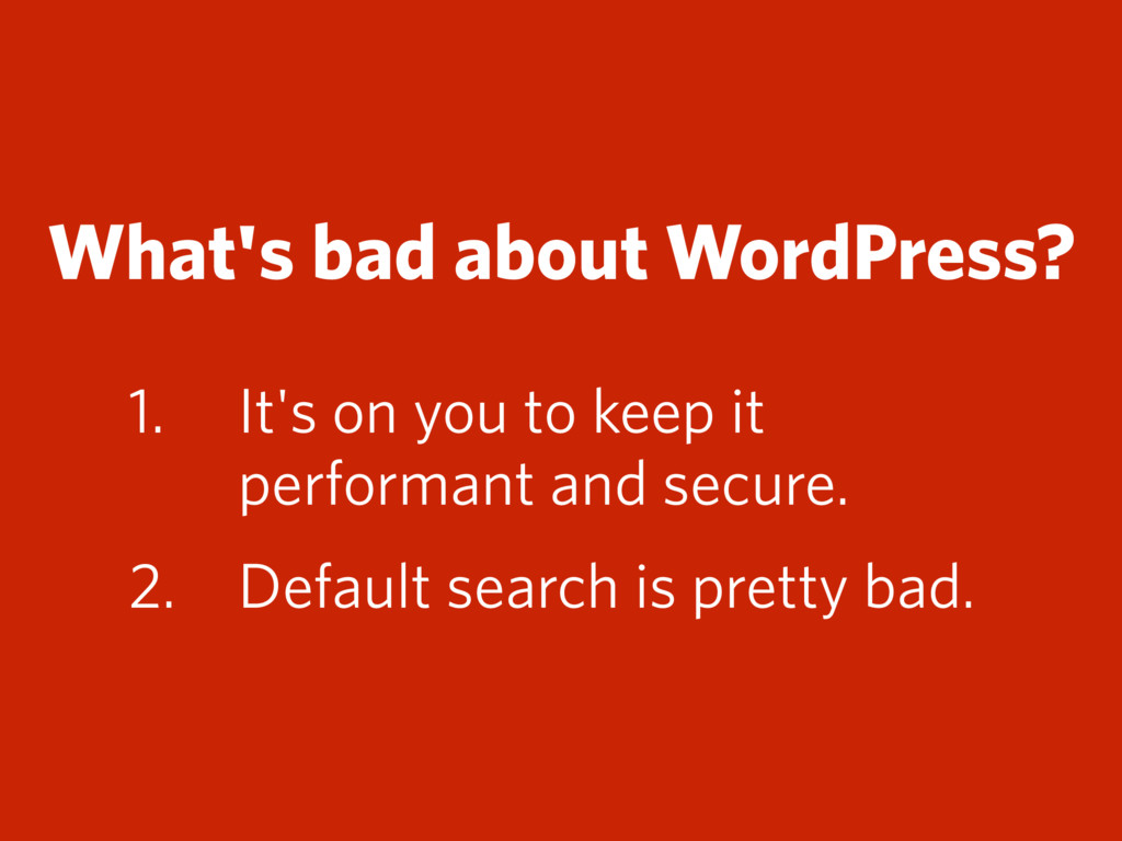 What's bad about WordPress? 1. It's on you to k...