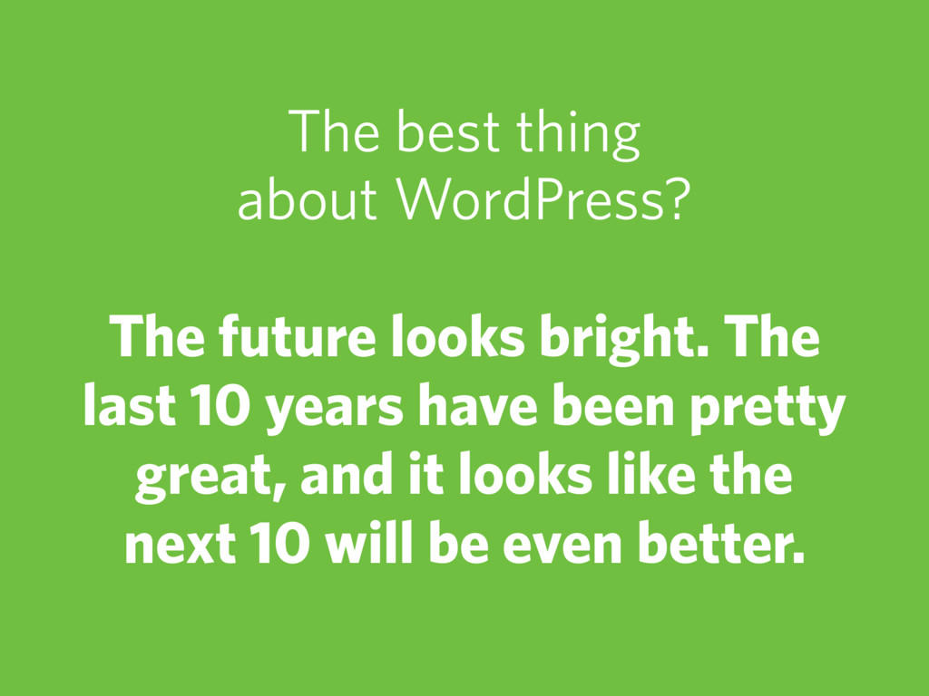 The best thing about WordPress? The future look...