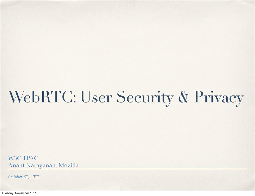 October 31, 2011 WebRTC: User Security & Privac...
