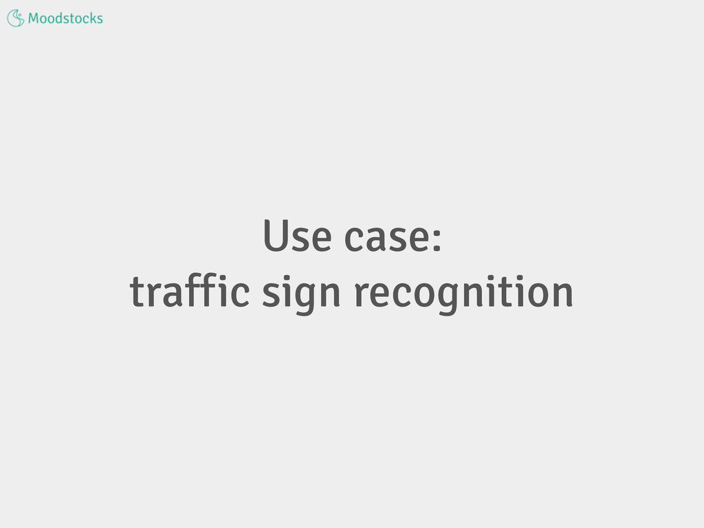 Use case: traffic sign recognition