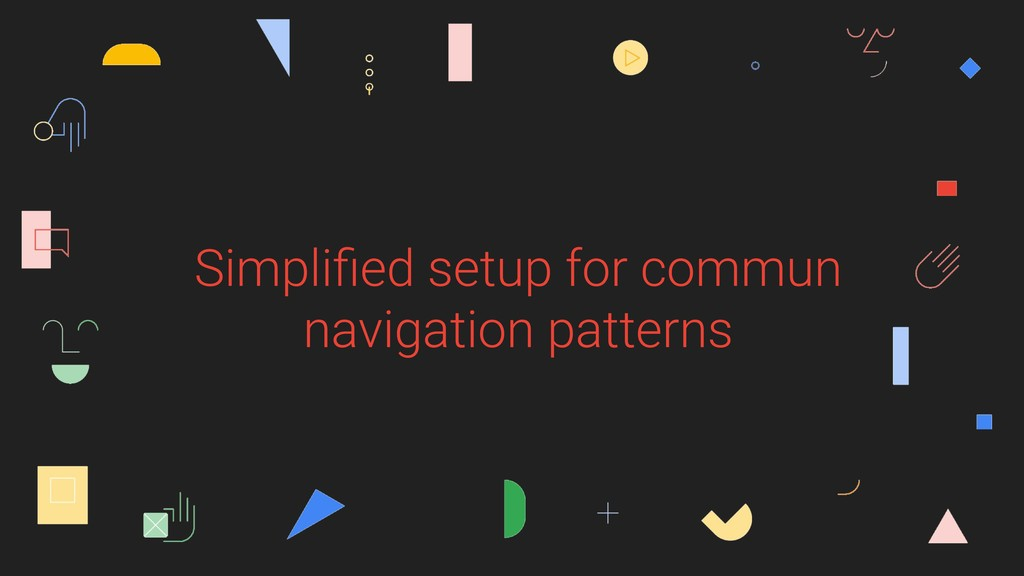 Simplified setup for commun navigation patterns