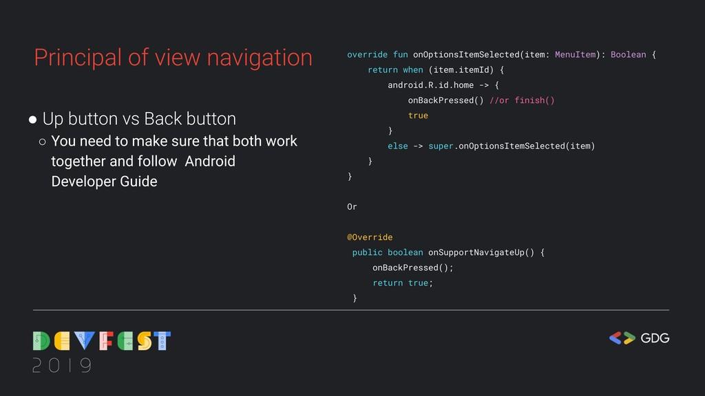 Principal of view navigation ● Up button vs Bac...