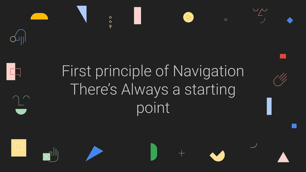 First principle of Navigation There's Always a ...