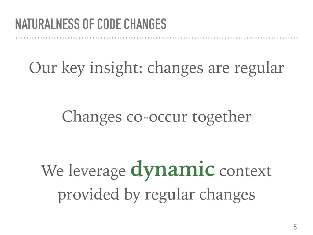 NATURALNESS OF CODE CHANGES Our key insight: ch...