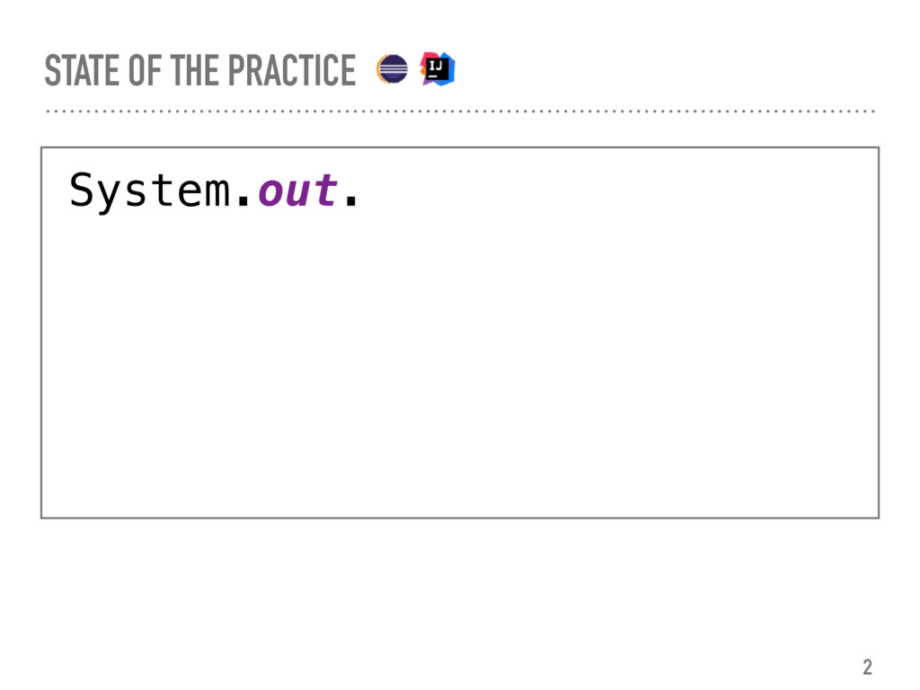 STATE OF THE PRACTICE System.out. 2