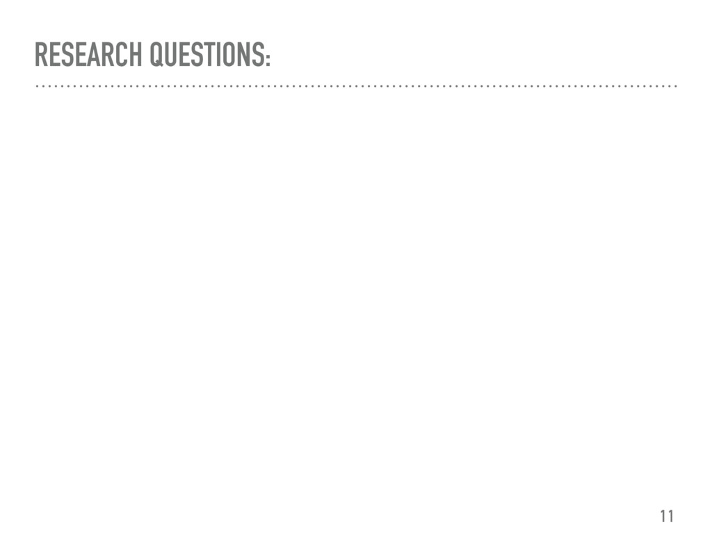 RESEARCH QUESTIONS: 11