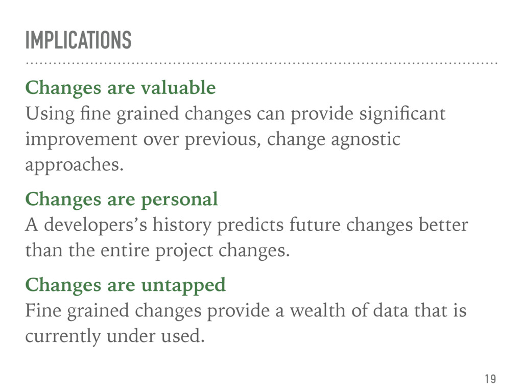 IMPLICATIONS Changes are valuable Using fine gr...