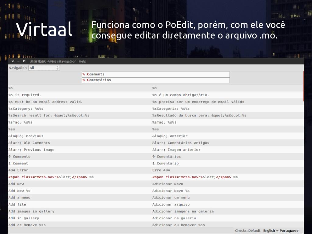 Virtaal Funciona como o PoEdit, porém, com ele ...