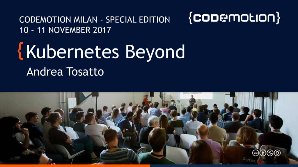 Kubernetes Beyond Andrea Tosatto CODEMOTION MIL...