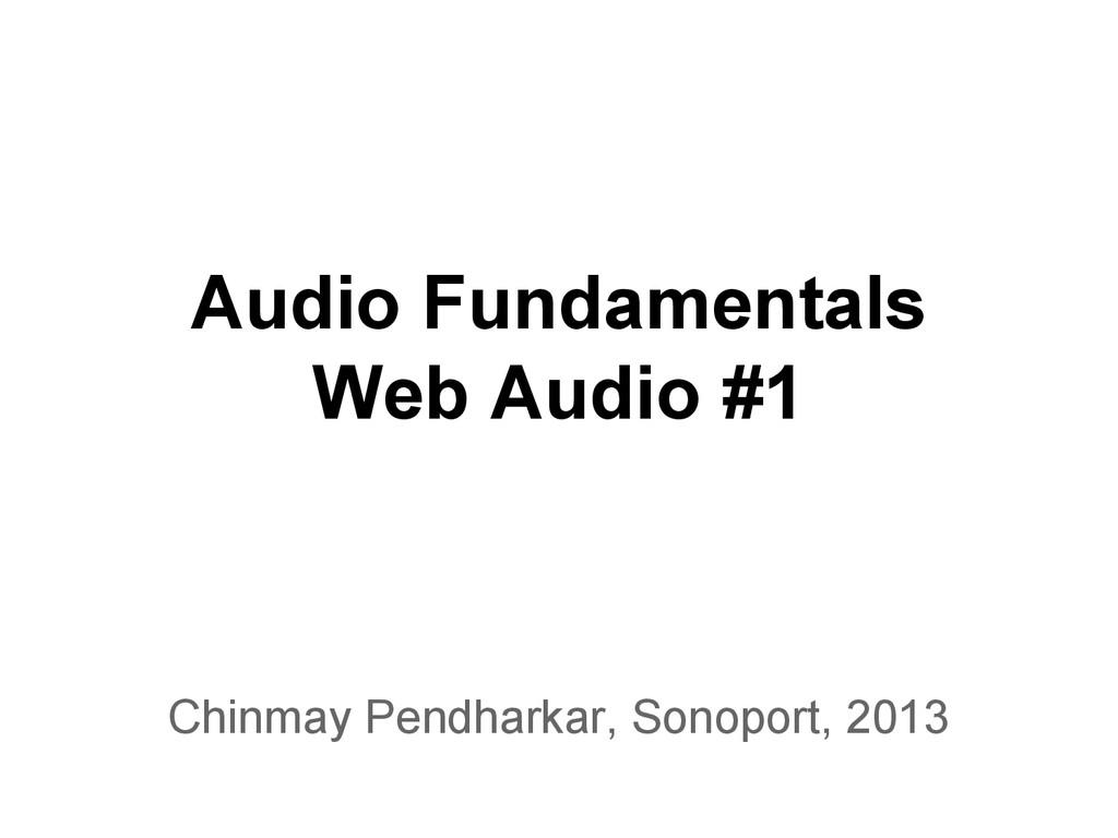 Audio Fundamentals Web Audio #1 Chinmay Pendhar...