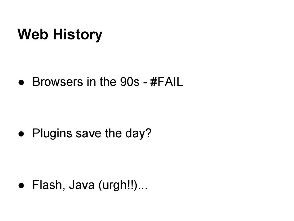 Web History ● Browsers in the 90s - #FAIL ● Plu...