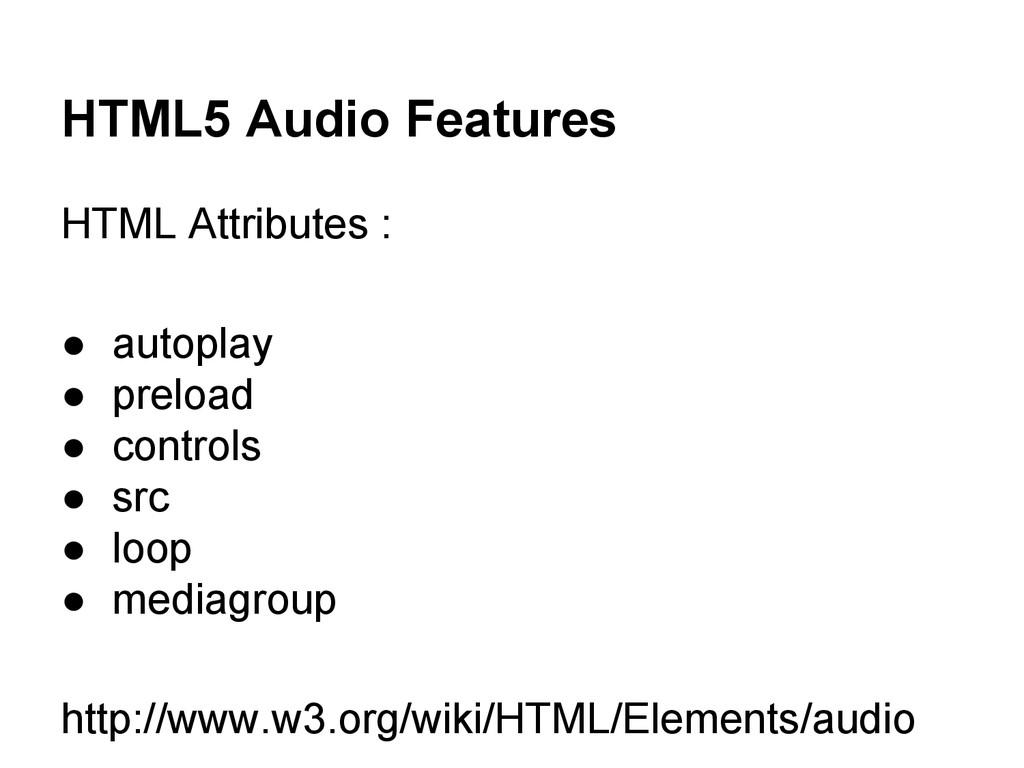 HTML5 Audio Features HTML Attributes : ● autopl...