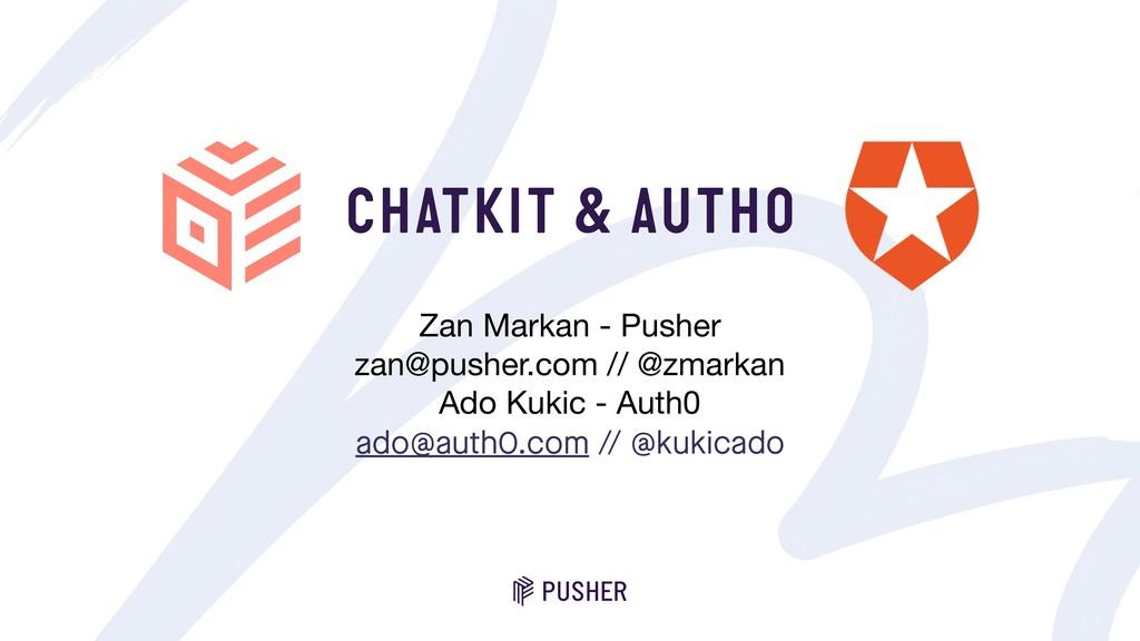 CHATKIT & AUTH0 Zan Markan - Pusher zan@pusher...