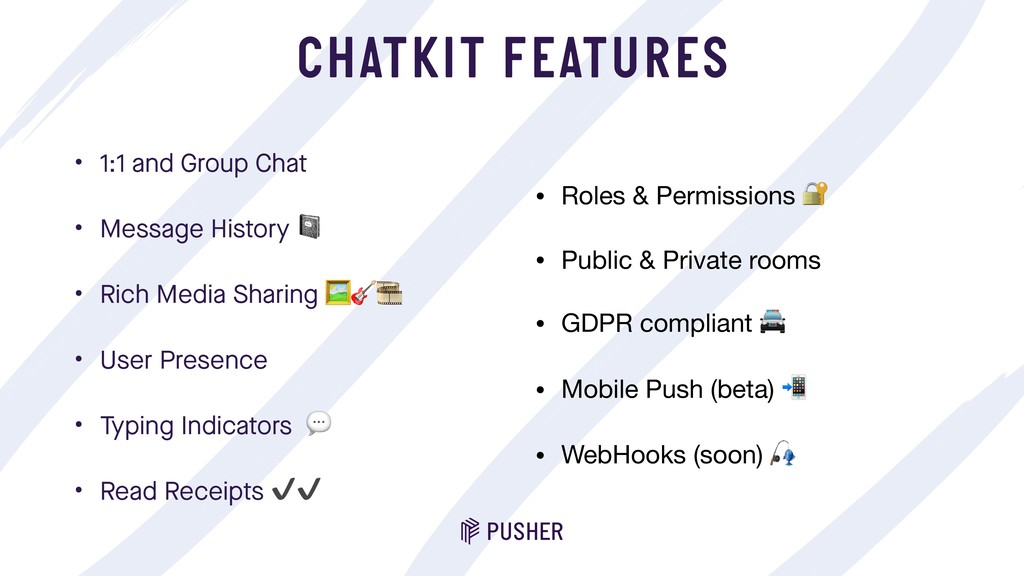 CHATKIT FEATURES • 1:1 and Group Chat • Message...