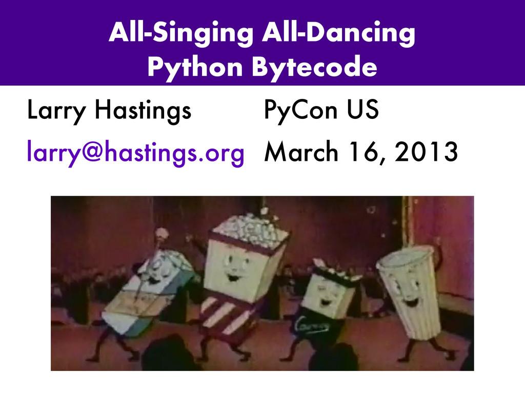 All-Singing All-Dancing Python Bytecode Larry H...