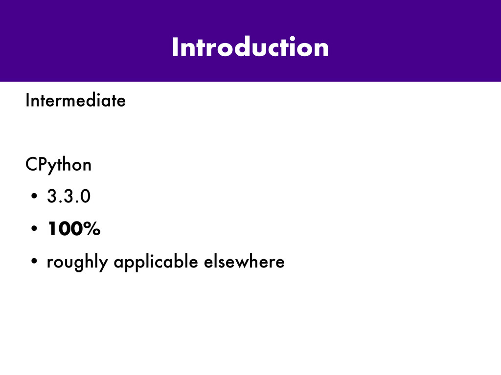 Introduction Intermediate CPython ● 3.3.0 ● 100...