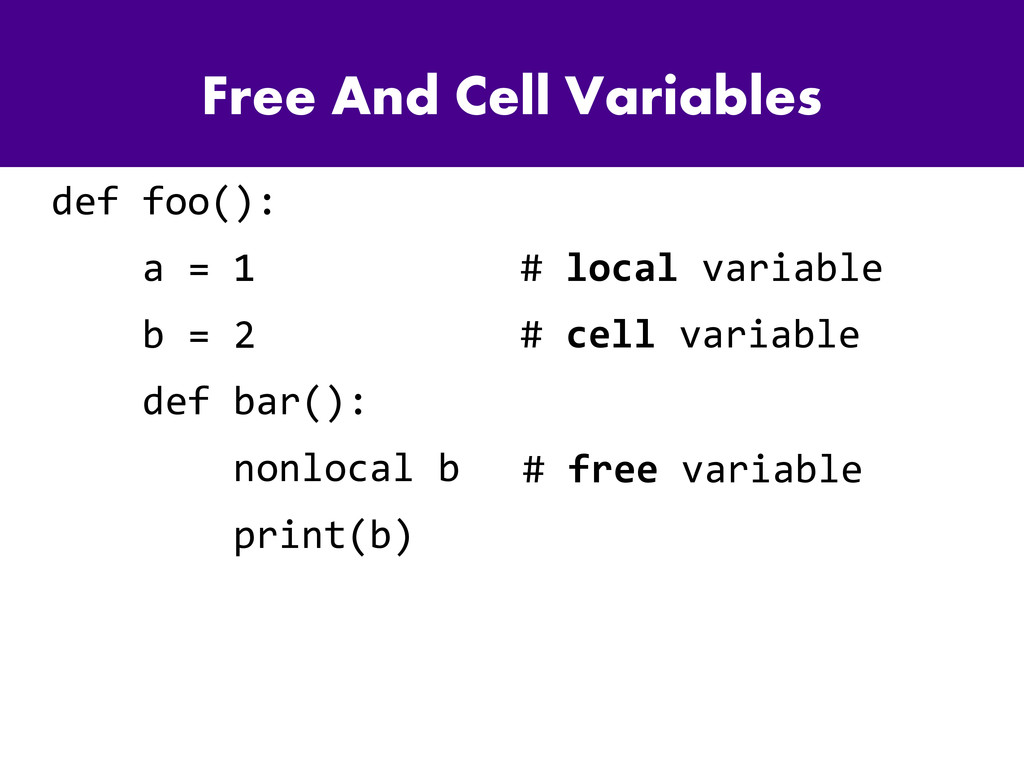 Free And Cell Variables def foo(): a = 1 b = 2 ...