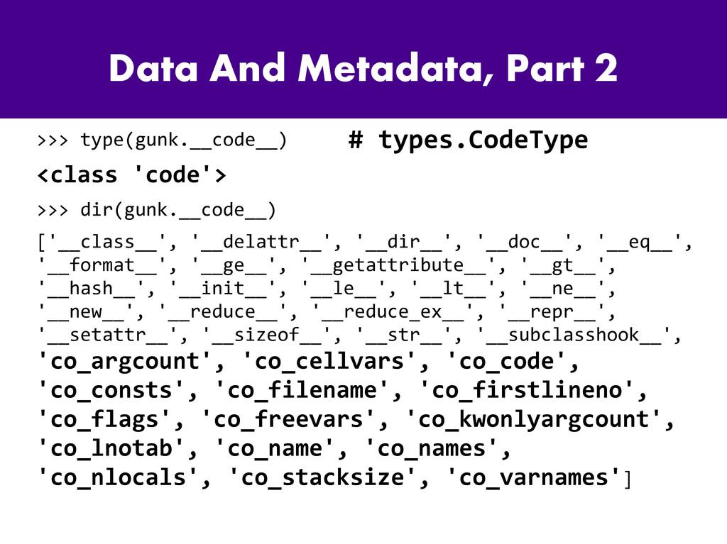 Data And Metadata, Part 2 >>> type(gunk.__code_...