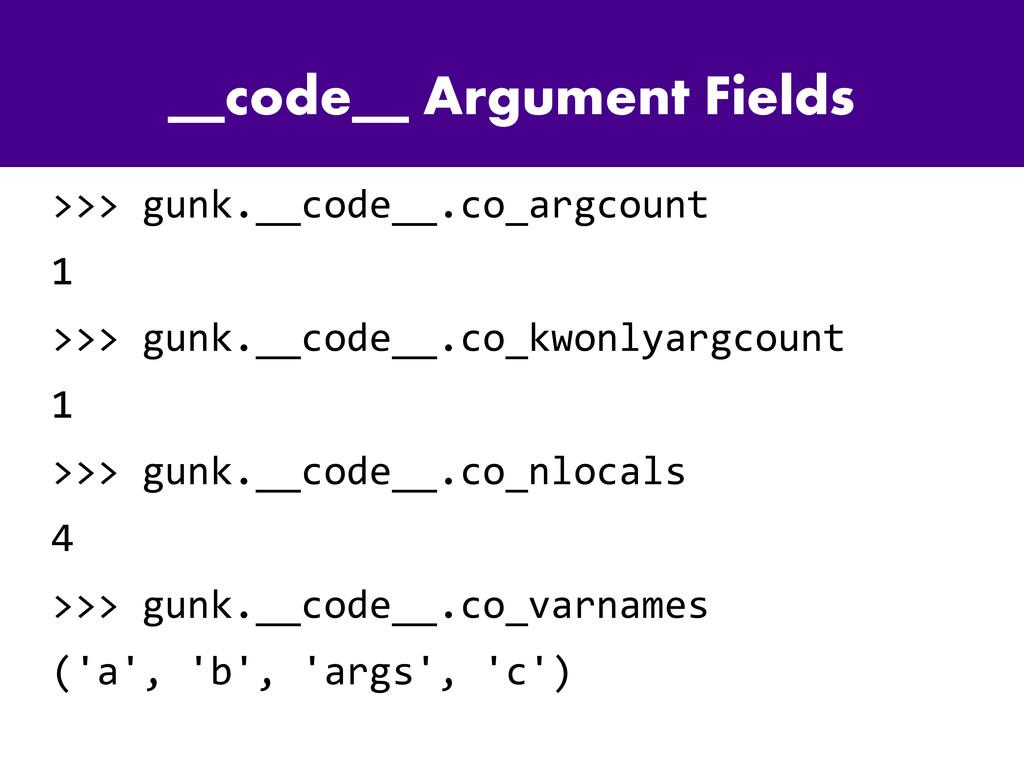 __code__ Argument Fields >>> gunk.__code__.co_a...