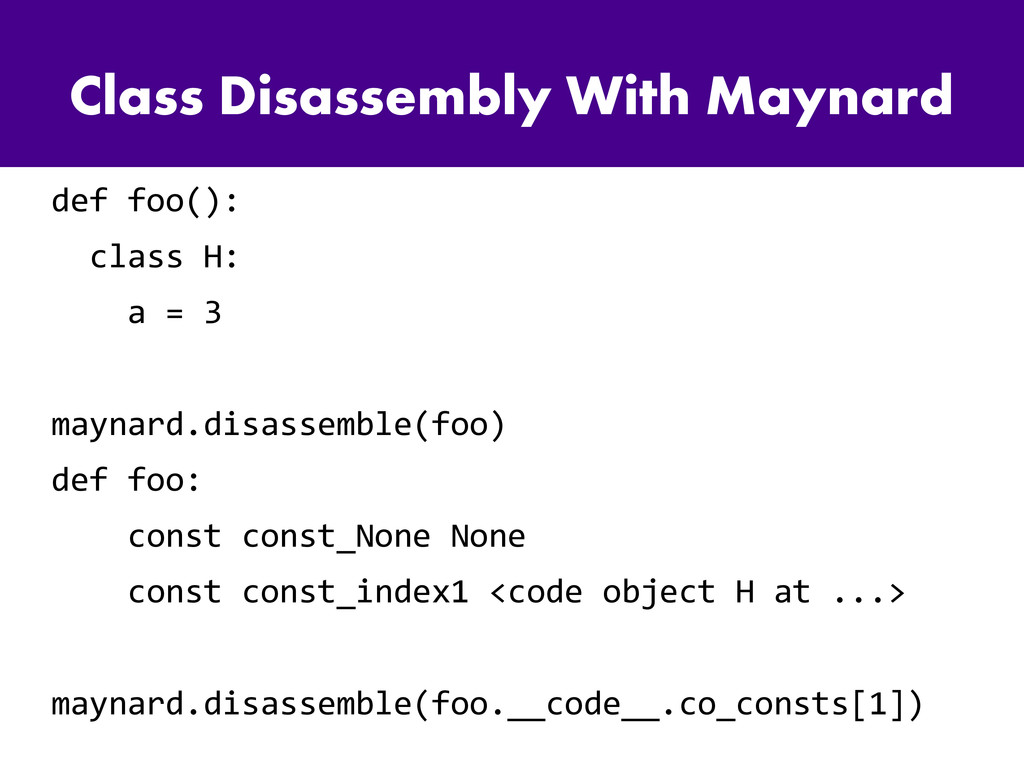 Class Disassembly With Maynard def foo(): class...