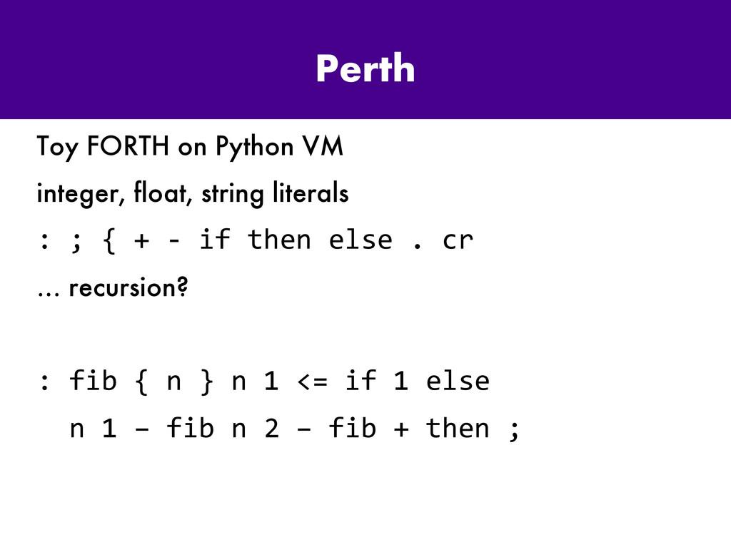 Perth Toy FORTH on Python VM integer, float, st...