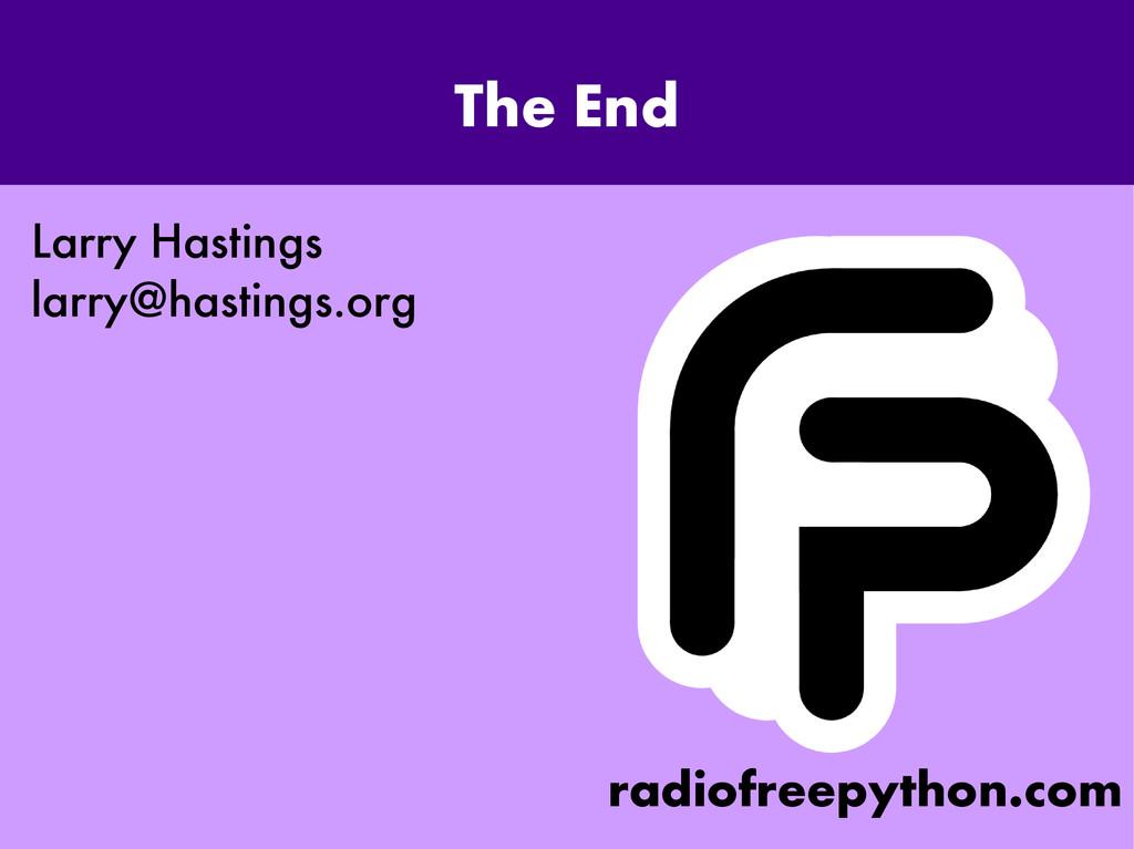 The End Larry Hastings larry@hastings.org radio...