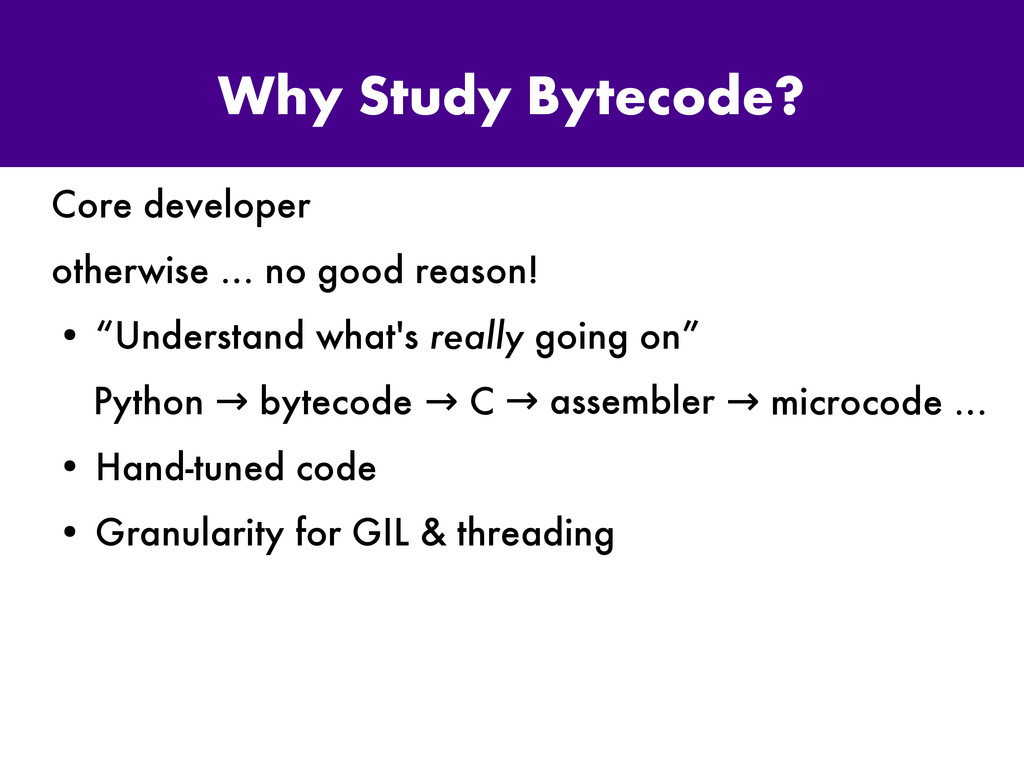 Why Study Bytecode? Core developer otherwise … ...