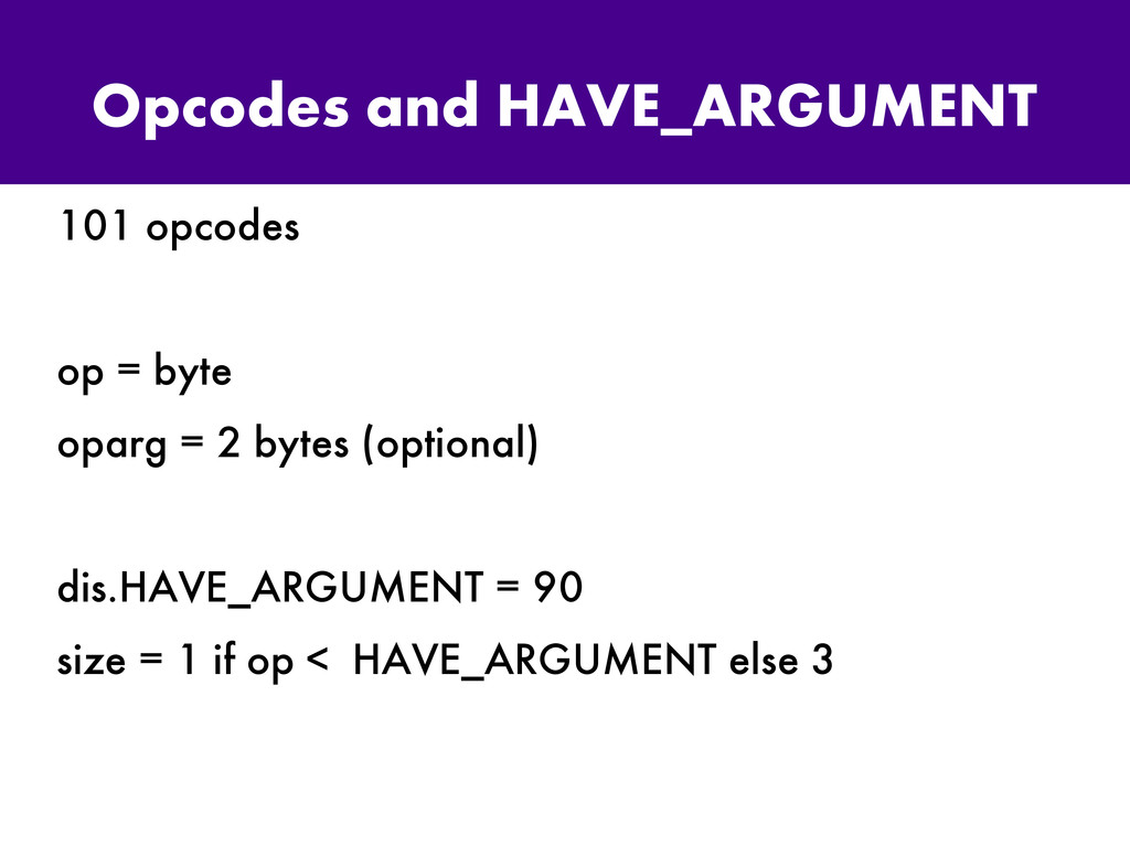 Opcodes and HAVE_ARGUMENT 101 opcodes op = byte...