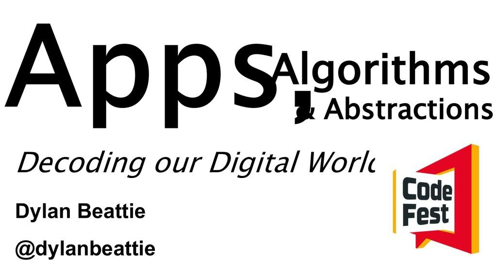 Algorithms Decoding our Digital World & Abstrac...