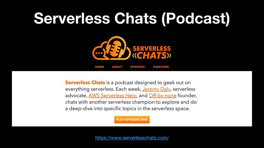 Serverless Chats (Podcast) https://www.serverle...