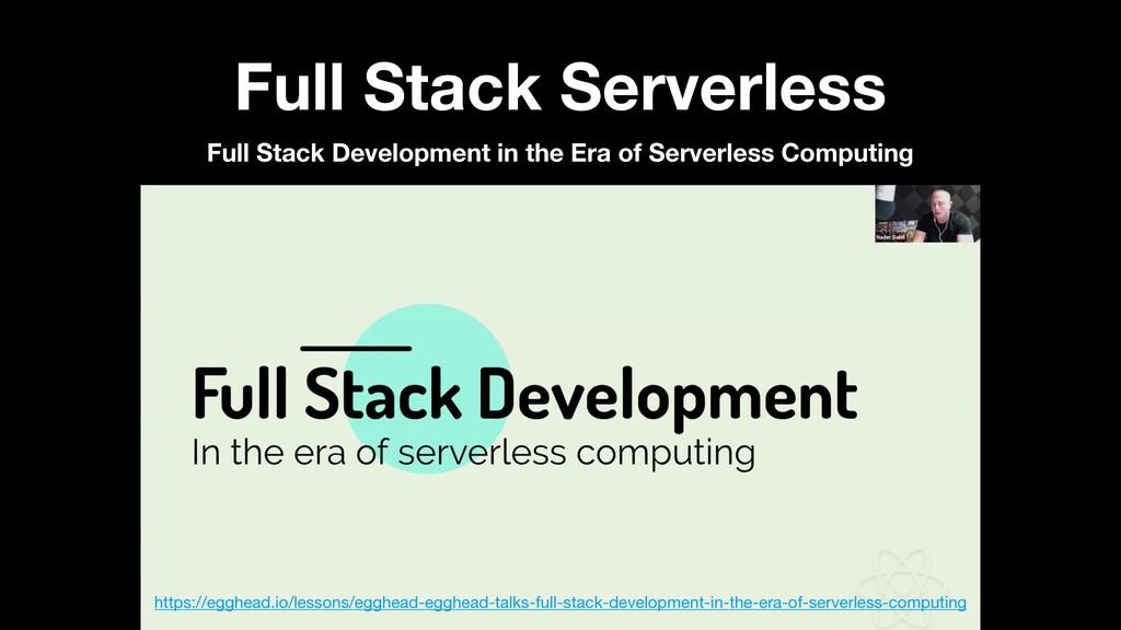 Full Stack Serverless Full Stack Development in...