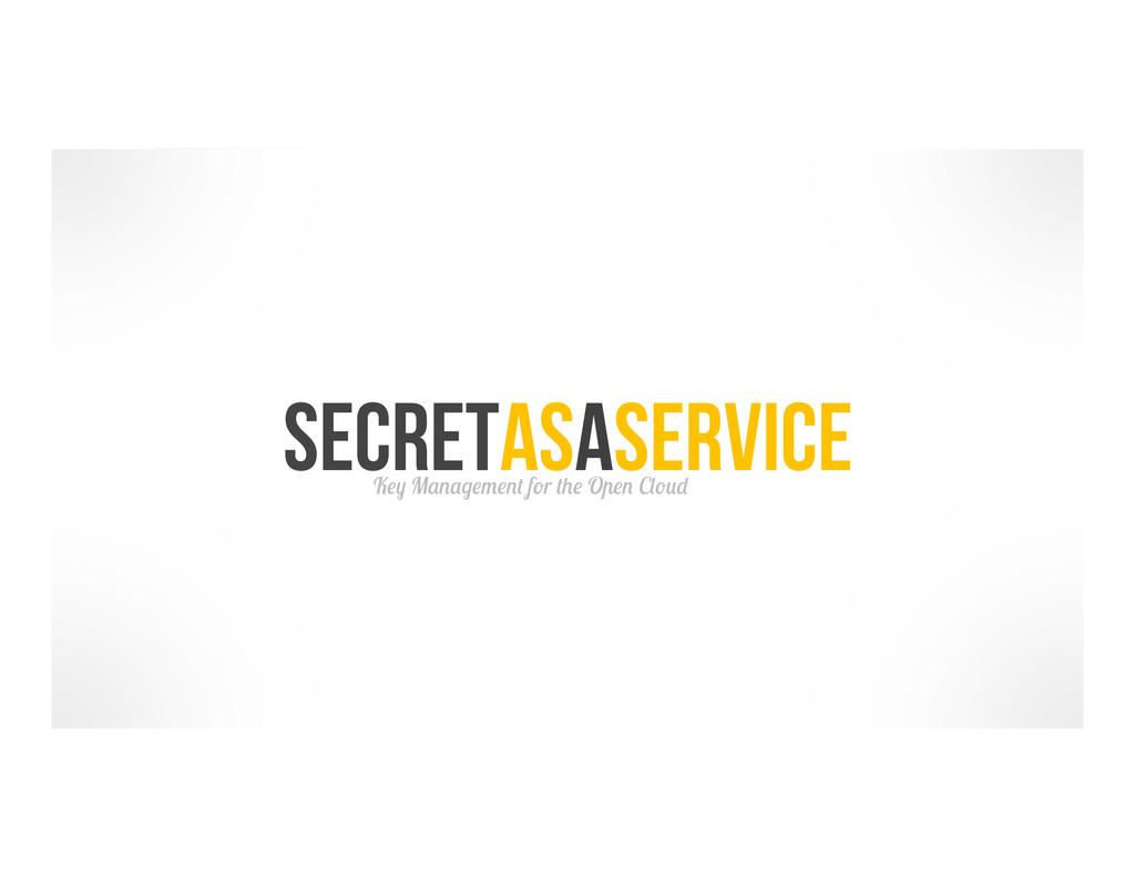 SecretAsaService Key Management for the Open Cl...