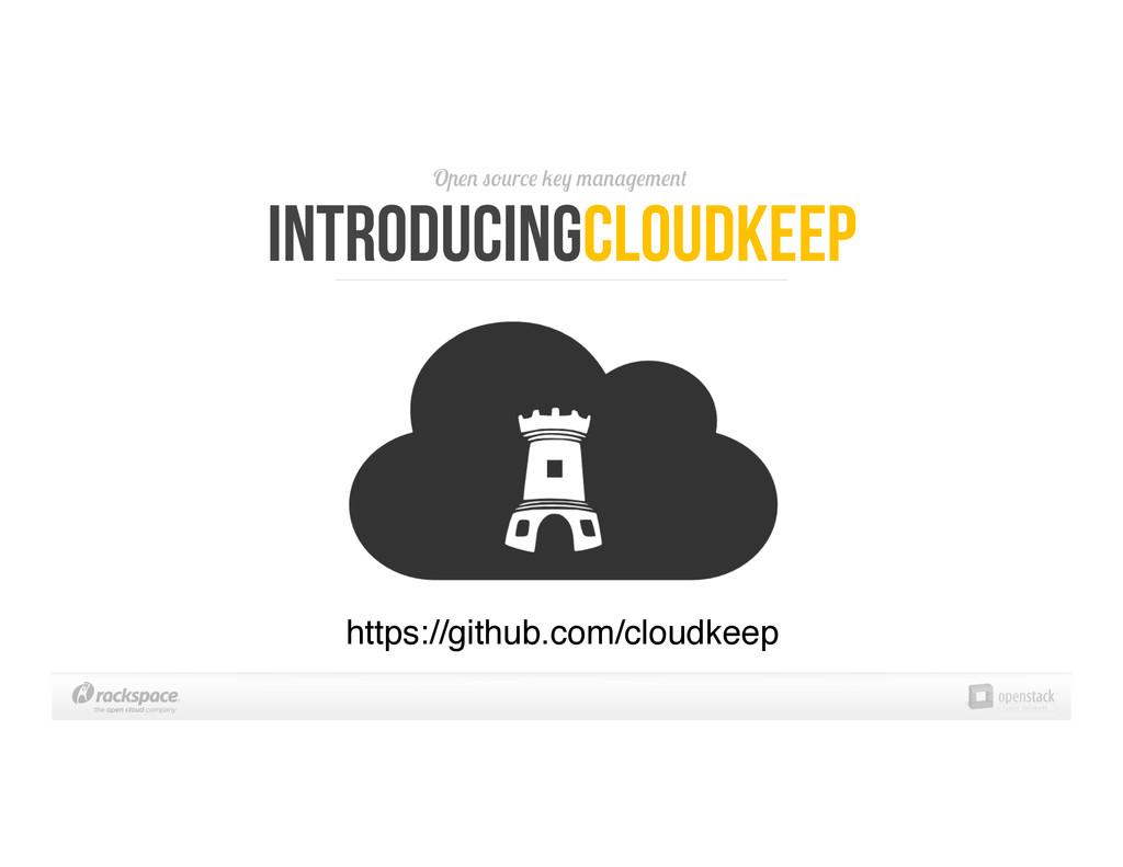 Open source key management IntroducingCloudKeep...