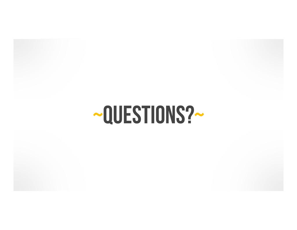~Questions?~