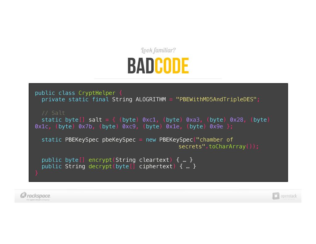 Look familiar? BadCode public class CryptHelper...