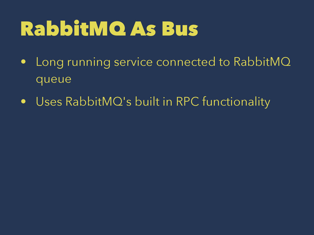 RabbitMQ As Bus • Long running service connecte...