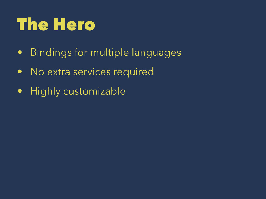 The Hero • Bindings for multiple languages • No...