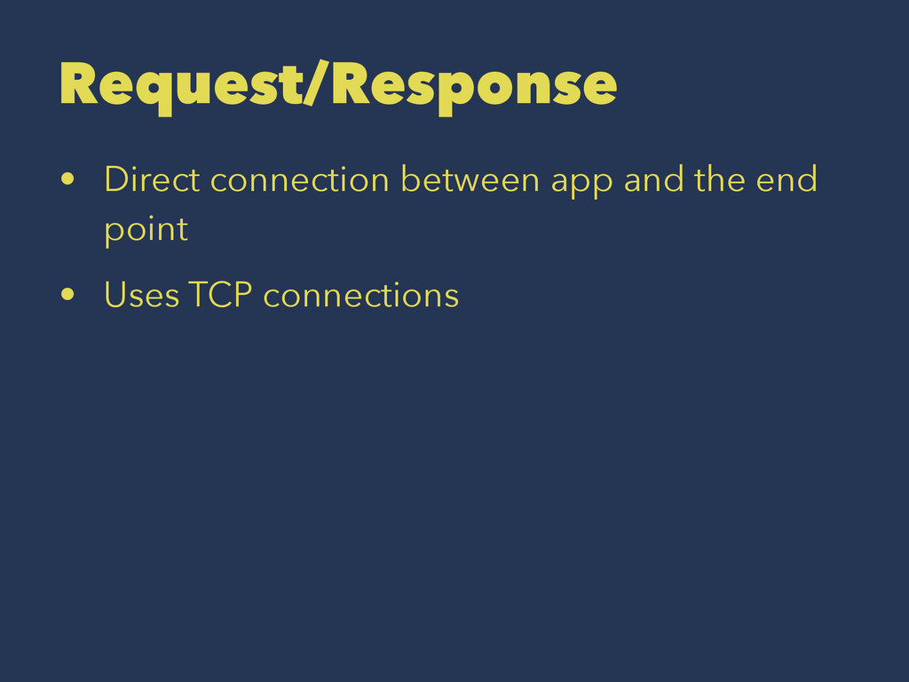 Request/Response • Direct connection between ap...