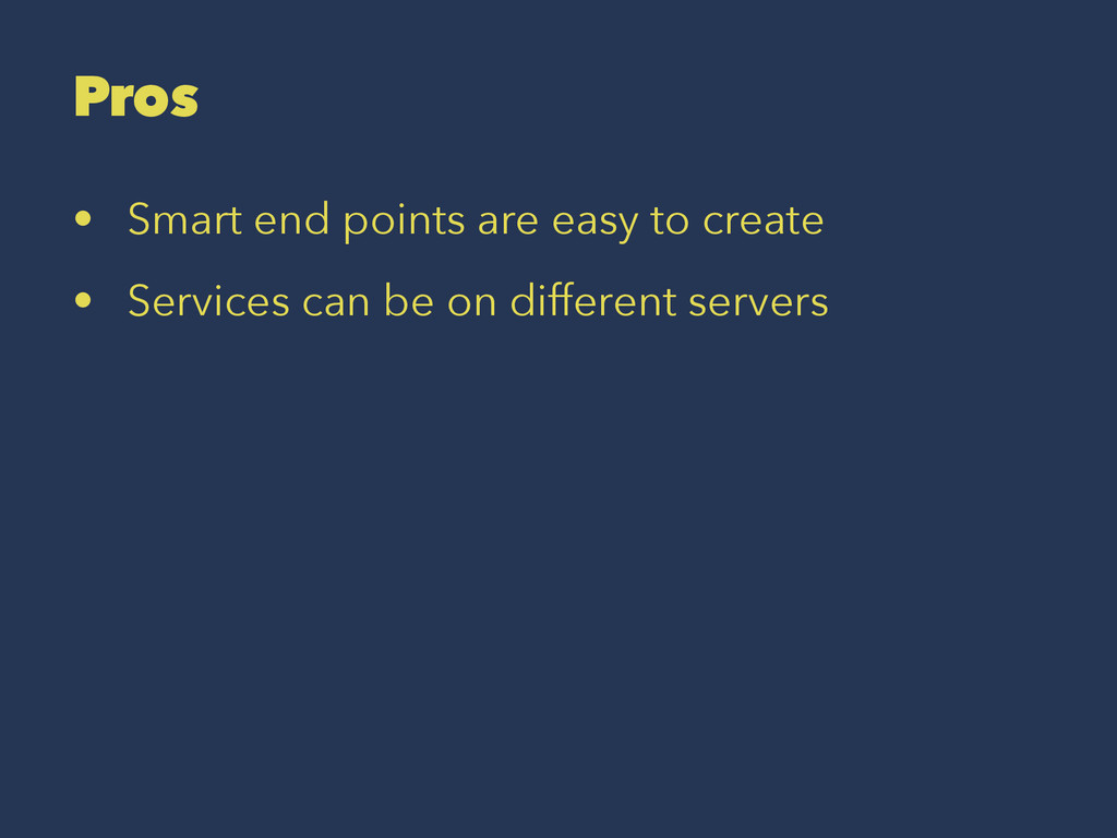 Pros • Smart end points are easy to create • Se...