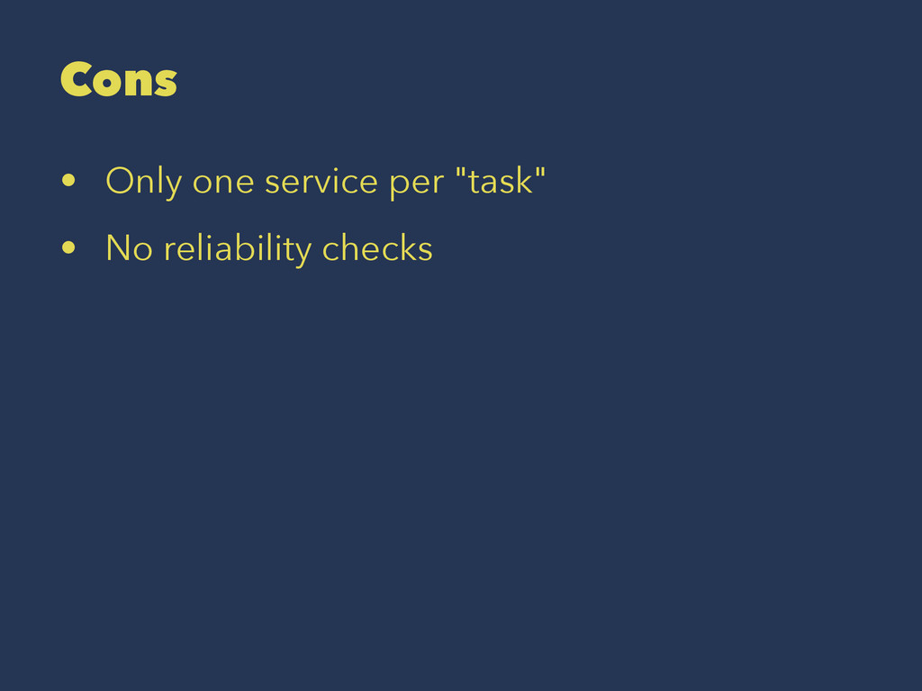 "Cons • Only one service per ""task"" • No reliabi..."