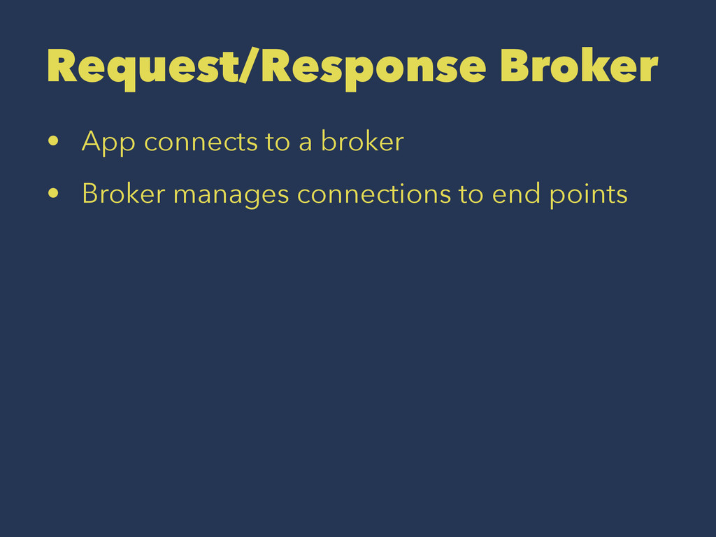 Request/Response Broker • App connects to a bro...