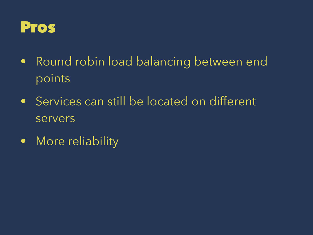 Pros • Round robin load balancing between end p...