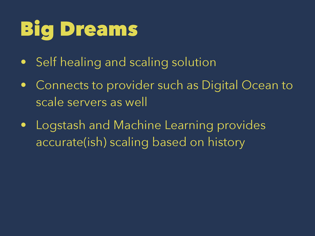 Big Dreams • Self healing and scaling solution ...