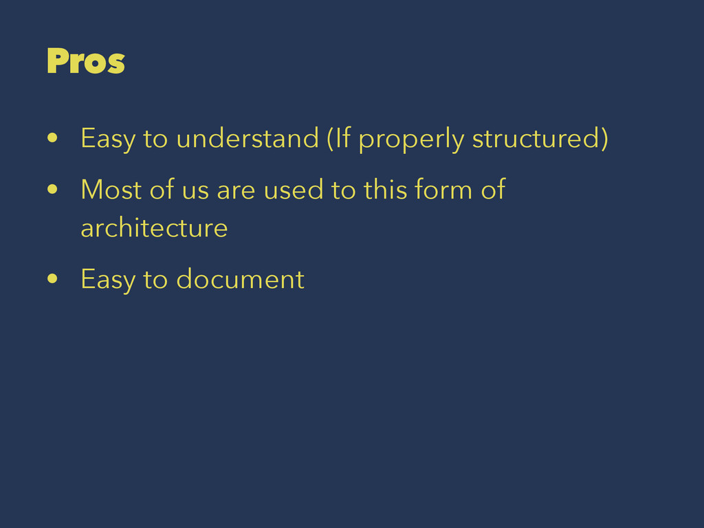Pros • Easy to understand (If properly structur...