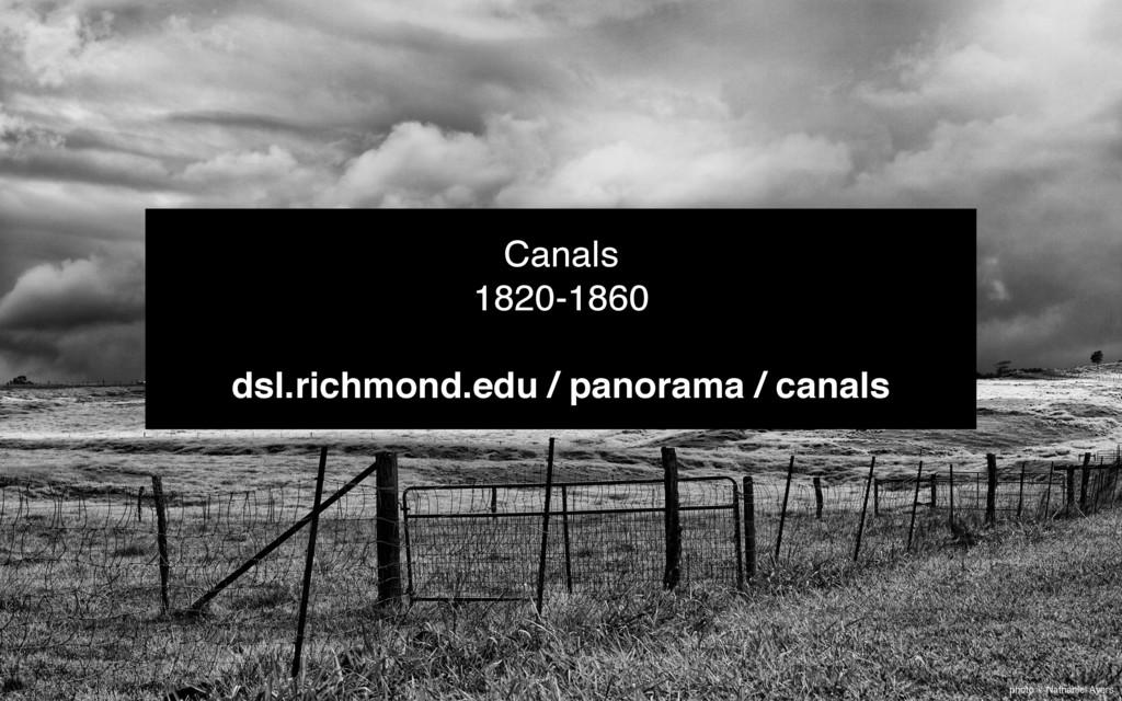 photo © Nathaniel Ayers Canals 1820-1860 dsl.ri...