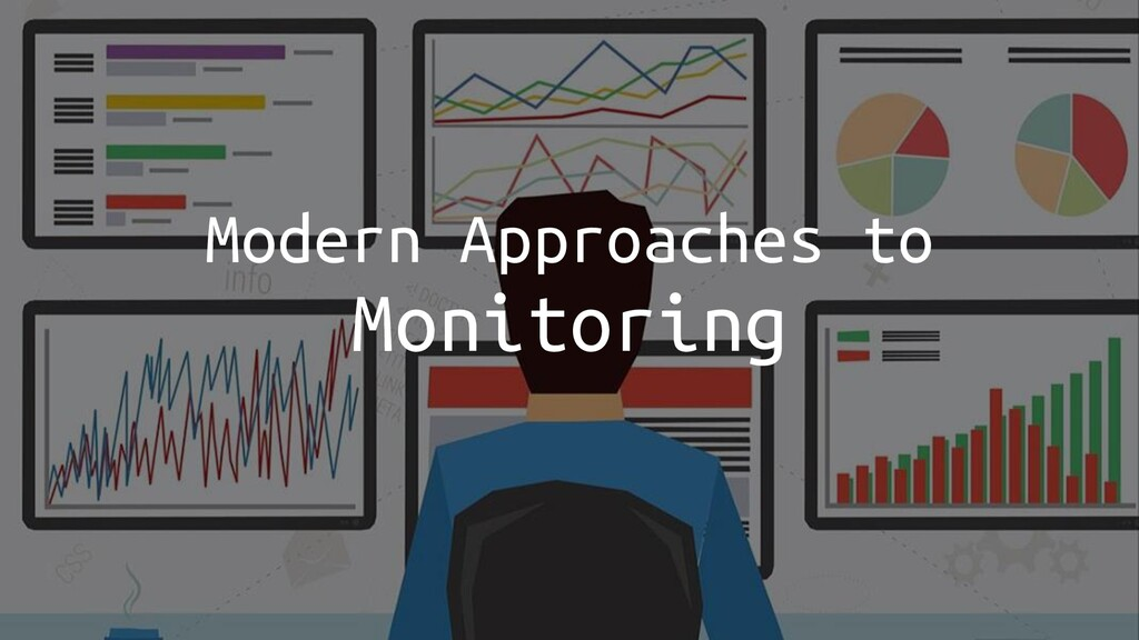 Modern Approaches to Monitoring